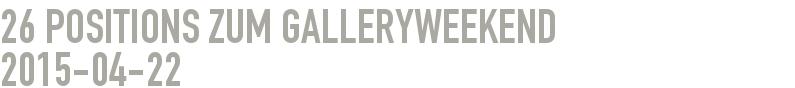 26 Positions zum Galleryweekend