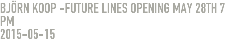 Björn Koop -Future Lines Opening May 28th 7 pm