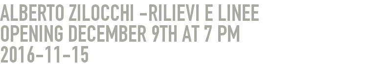 ALBERTO Zilocchi -RILIEVI E LINEE      Opening December 9th at 7 pm