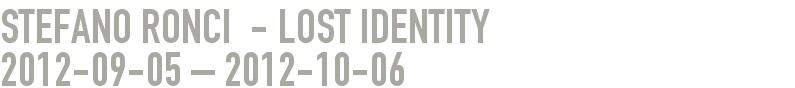 Stefano Ronci  - lost identity 2012-09-05 - 2012-10-06