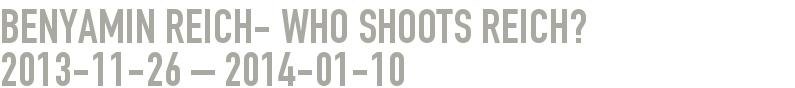 Benyamin Reich- who shoots reich? 2013-11-26 - 2014-01-10