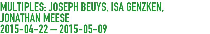 Multiples: Joseph Beuys, Isa Genzken, Jonathan Meese 2015-04-22 - 2015-05-09