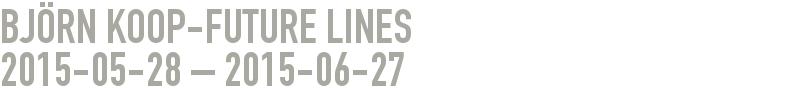 Björn Koop-Future Lines 2015-05-28 - 2015-06-27