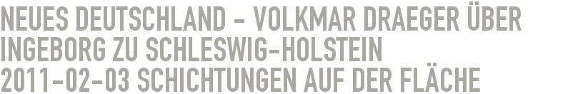 Neues Deutschland - Volkmar Draeger über Ingeborg zu Schleswig-Holstein 2011-02-03 - Schichtungen auf der Fläche