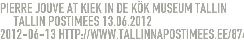Pierre Jouve at Kiek in de KöK Museum Tallin      Tallin Postimees 13.06.2012 2012-06-13 - http://www.tallinnapostimees.ee/874214