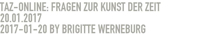 TAZ-Online: Fragen zur Kunst der Zeit 20.01.2017 2017-01-20 - by Brigitte Werneburg