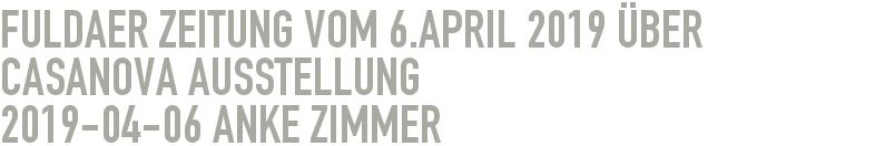 Fuldaer Zeitung vom 6.April 2019 über Casanova Ausstellung 2019-04-06 - Anke Zimmer